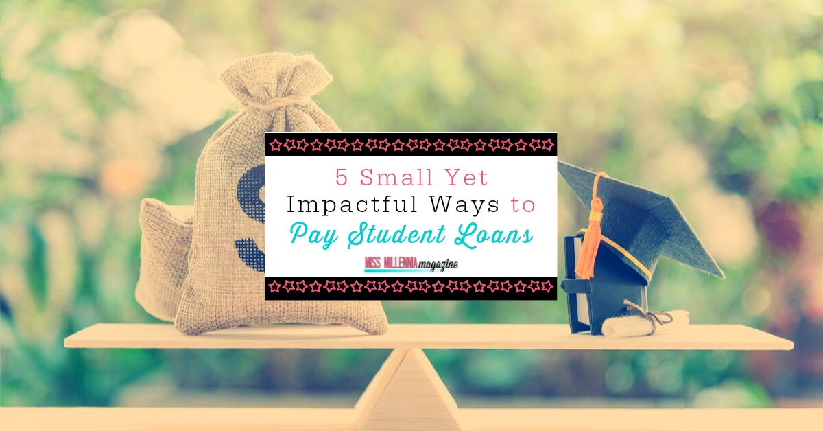 5 Small Yet Impactful Ways to Pay Your Student Loans