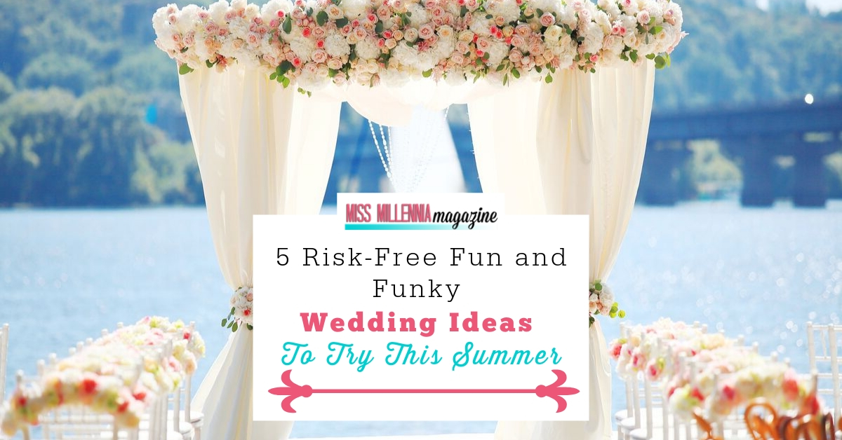 5 Risk-Free Fun and Funky Wedding Ideas to Try This Summer