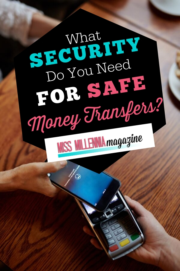 Now you can send money anywhere in the world. Here is what you need to know about safe money transfers services and the security you need.