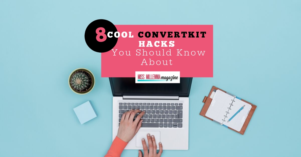 8 Cool ConvertKit Hacks You Should Know About