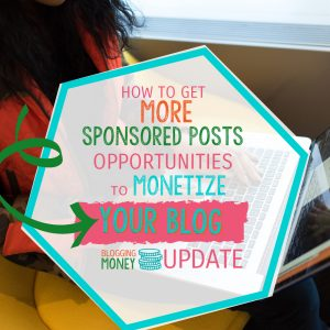 How to Get More Sponsored Posts Opportunities to Monetize Your Blog - Blogging Money Update