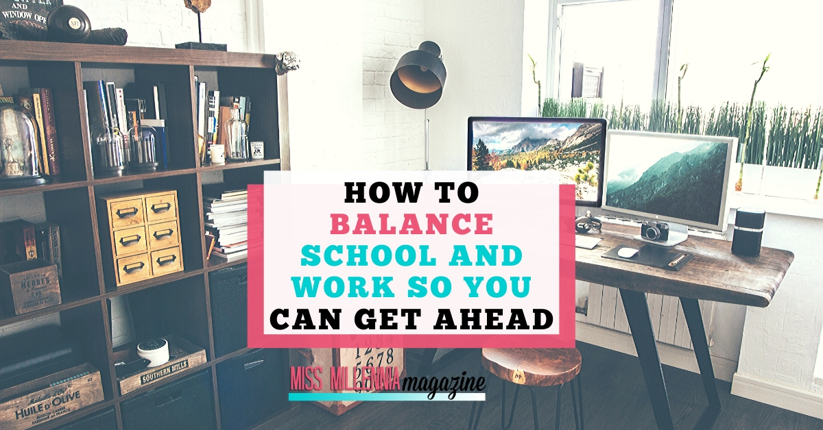 How To Balance School And Work So You Can Get Ahead