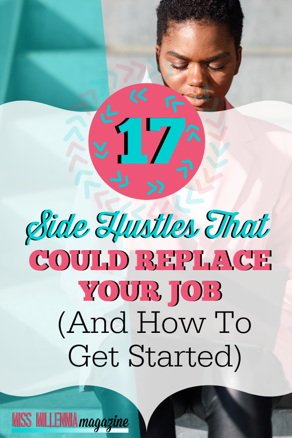 17 Side Hustles That Could Potentially Replace Your Job (And How To Get Started)