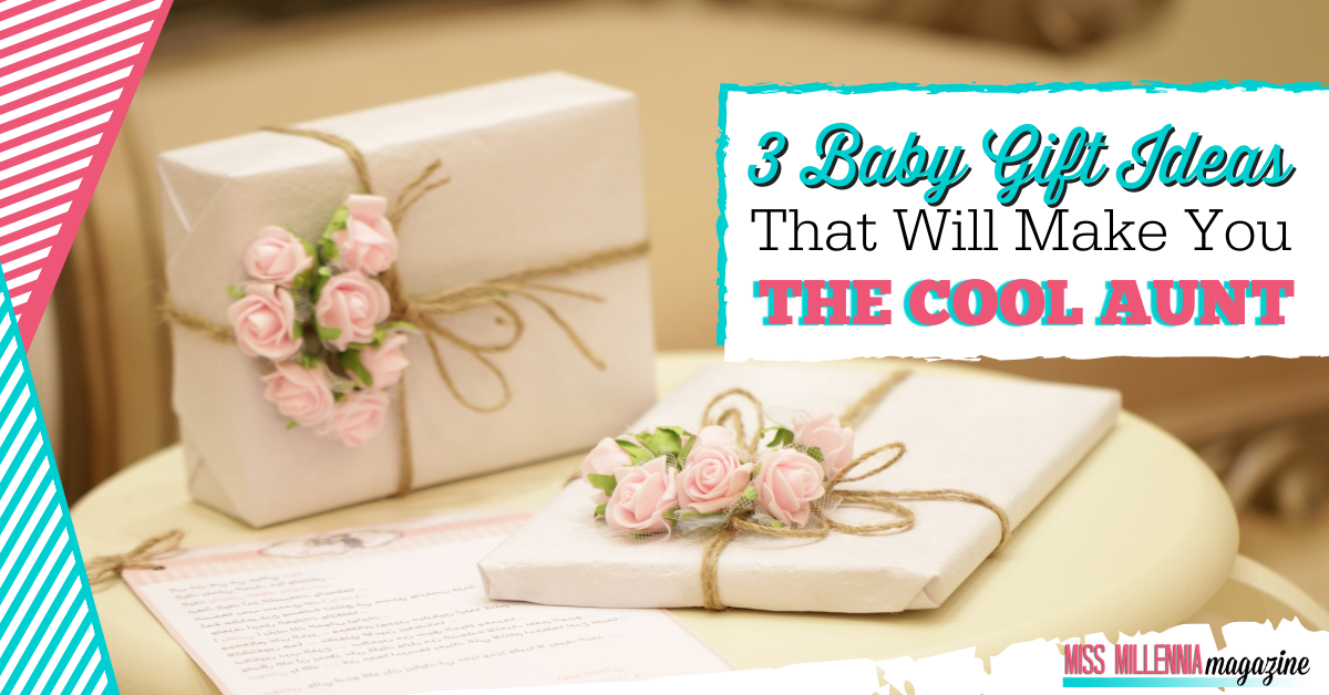 3 Baby Gift Ideas That Will Make You the Cool Aunt
