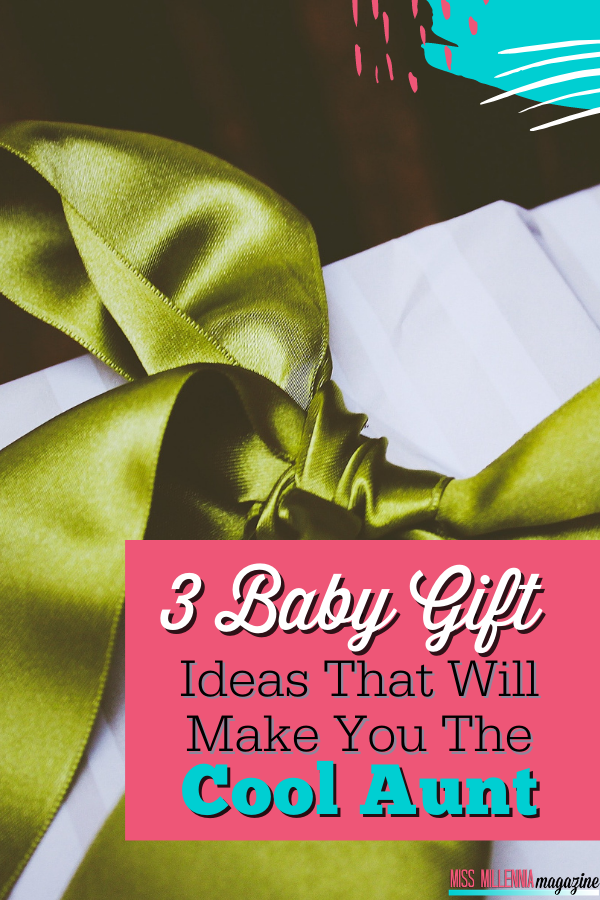 3 Baby Gift Ideas That Will Make You the Cool Aunt (2019)