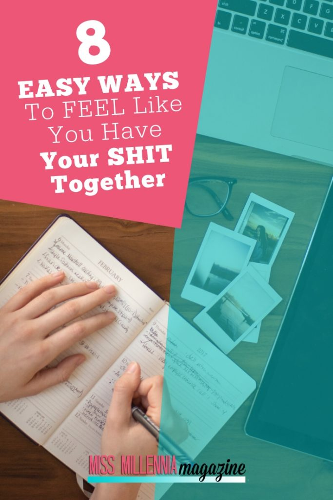 8-Easy-Ways-To-Feel-Like-You-Have-Your-Shit-Together