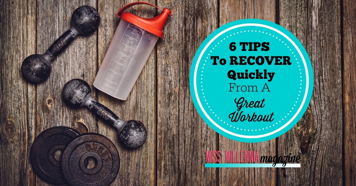 6 Tips To Recover Quickly From A Great Workout