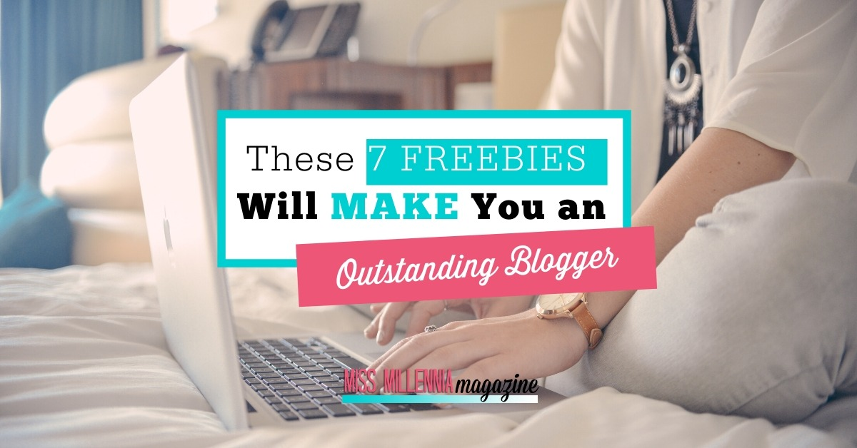 These 7 Freebies Will Make You an Outstanding Blogger