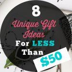 8 Gift Ideas Less Than $50