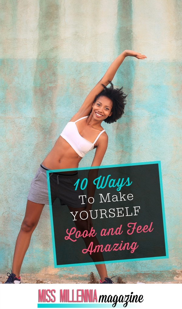 10 Ways to Make Yourself Look and Feel Amazing
