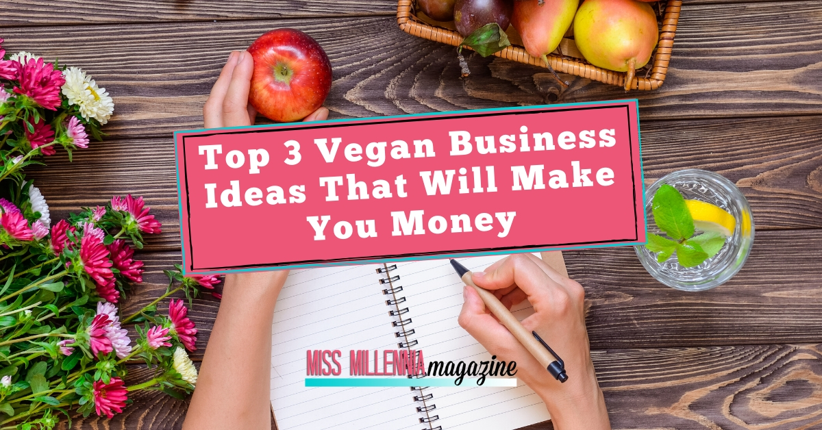 Top 3 Vegan Business Ideas That Will Make You Money