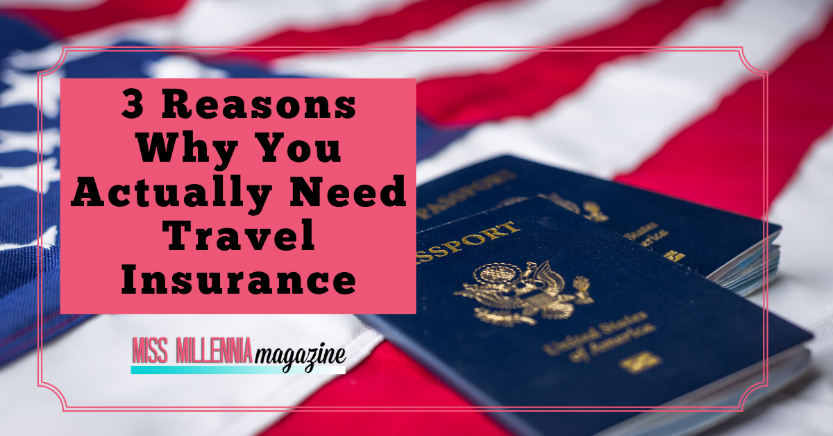 3 Reasons Why You Actually Need Travel Insurance
