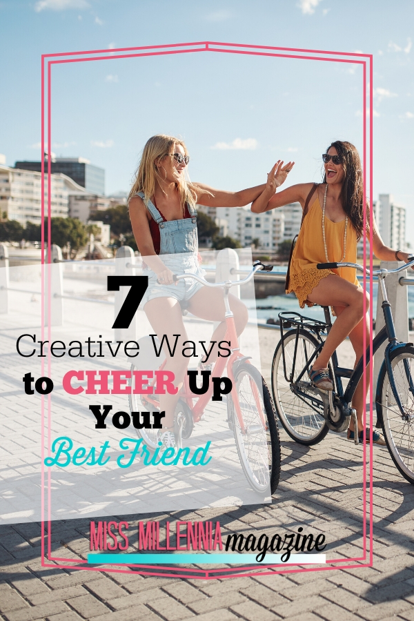 7 Creative Ways To Cheer Up Your Best Friend