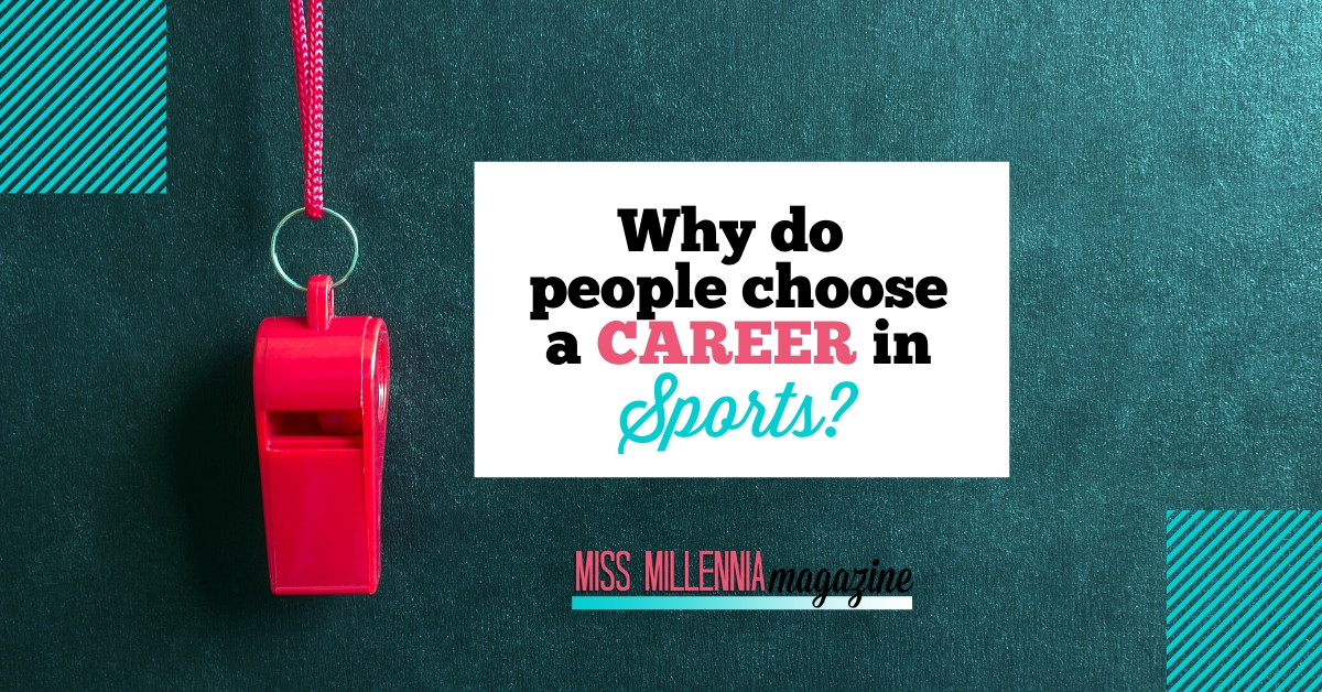 Why do people choose a career in sports?