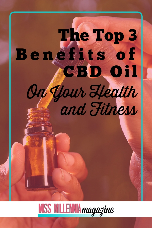 The Top 3 Benefits of CBD Oil on Your Health and Fitness