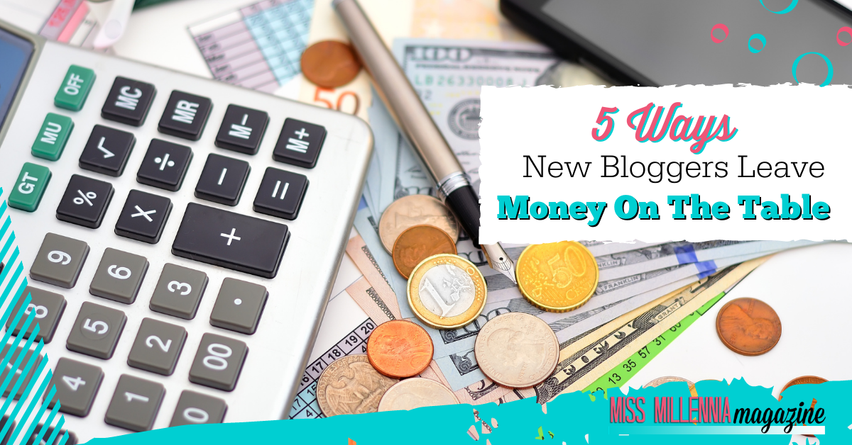5 Ways New Bloggers Leave Money On The Table