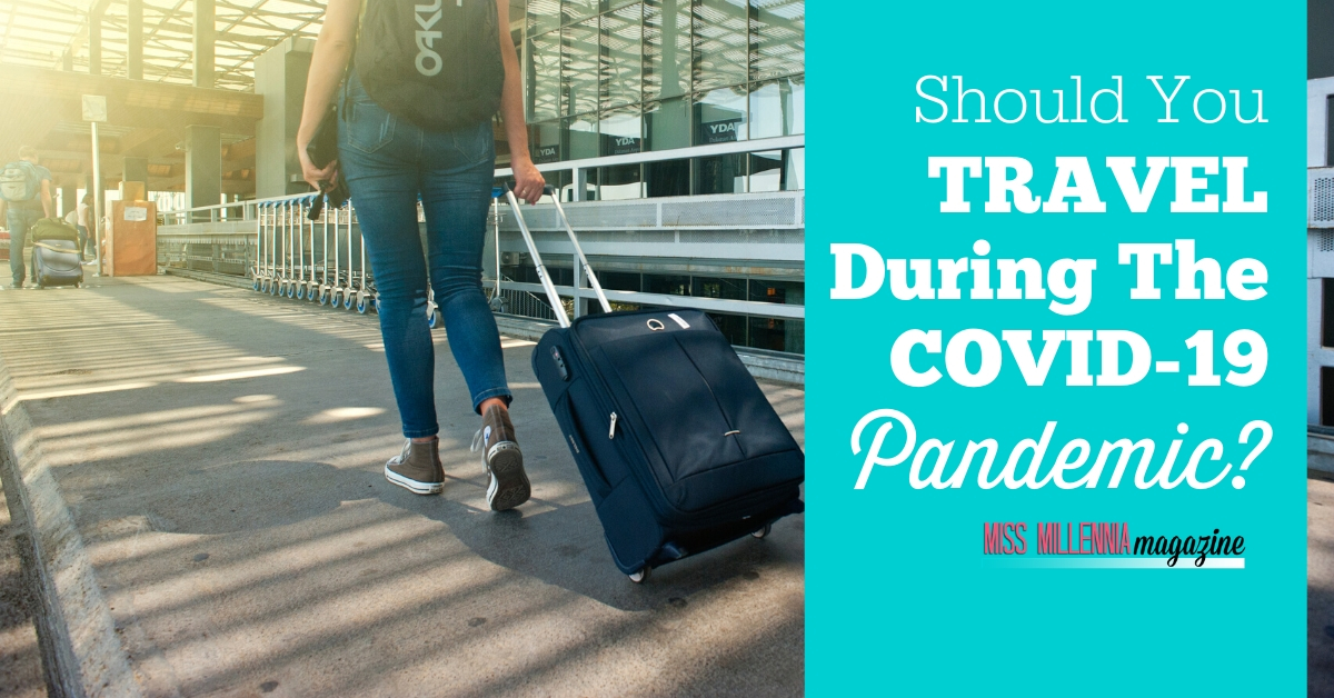 Should You Travel During the COVID-19 Pandemic?