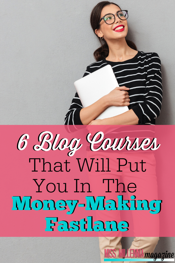 6 Blog Courses That Will Put You in the Money-Making Fast Lane