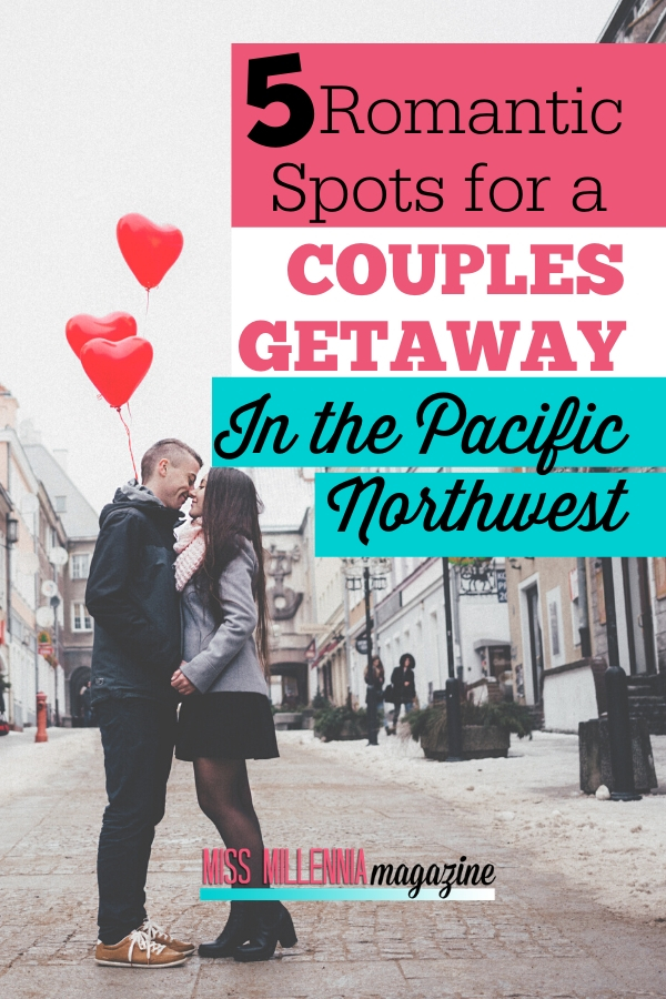 5 Romantic Spots for a Couples Getaway in the Pacific Northwest
