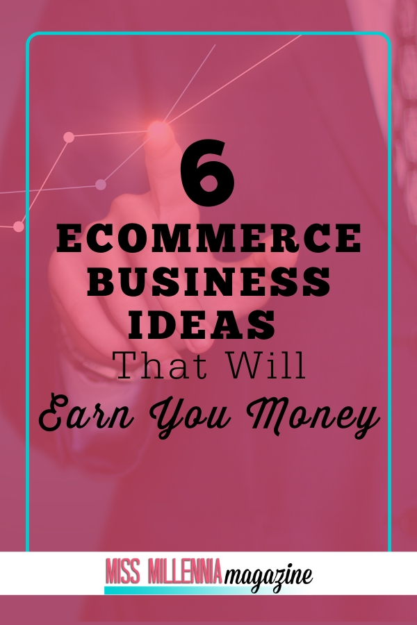 6-Ecommerce-Business-Ideas-That-Will-Earn-You-Money