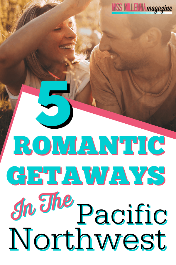 5 Romantic Getaways In The Pacific Northwest