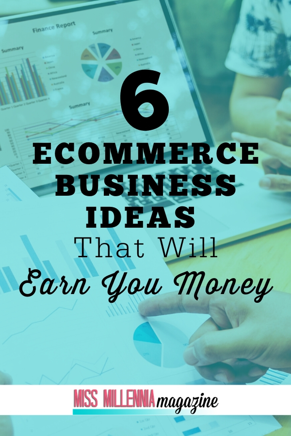 6 Ecommerce Business Ideas That Will Earn You Money