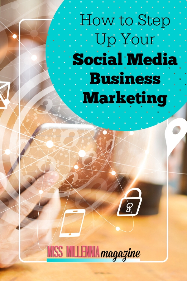 How to Step Up Your Social Media Business Marketing