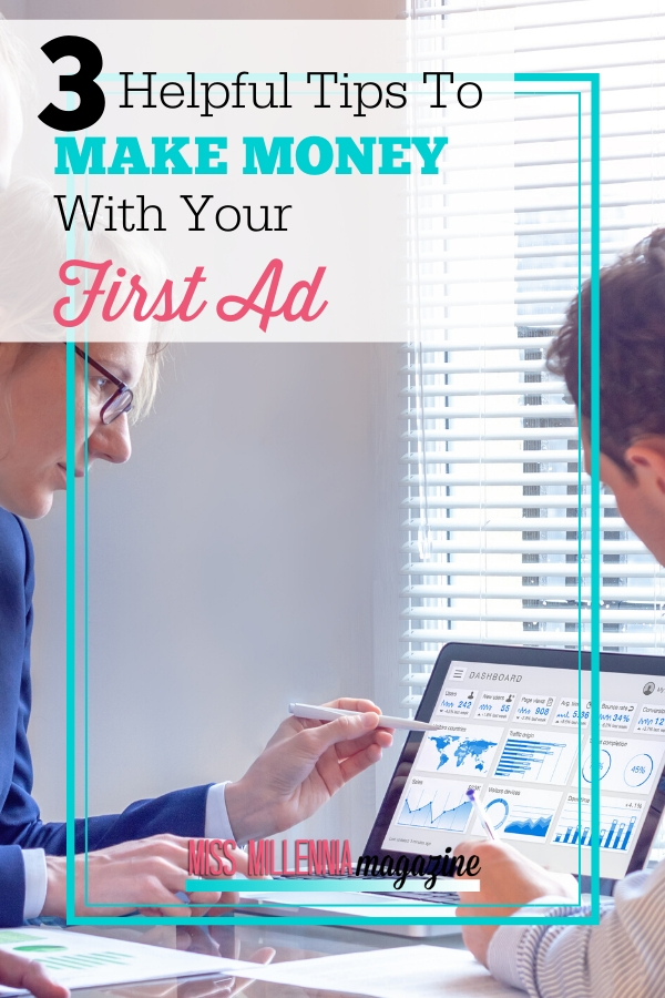 3 Helpful Tips to Make Money With Your First Ad