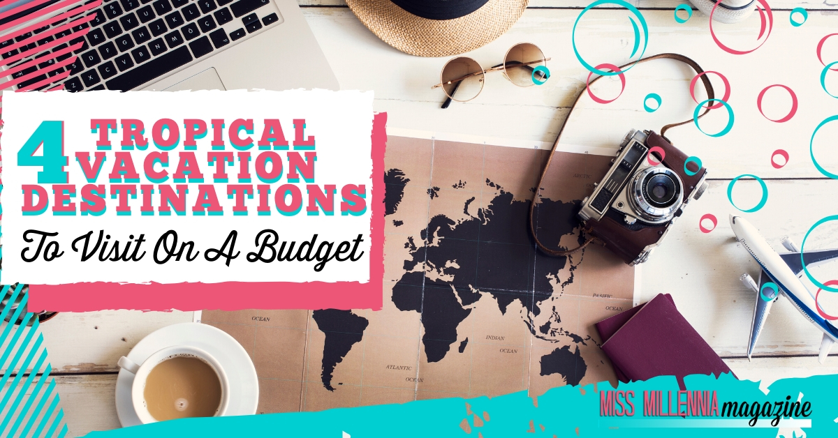 4 Tropical Vacation Destinations To Visit On A Budget
