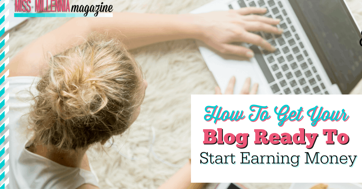 How To Get Your Blog Ready To Start Earning Money