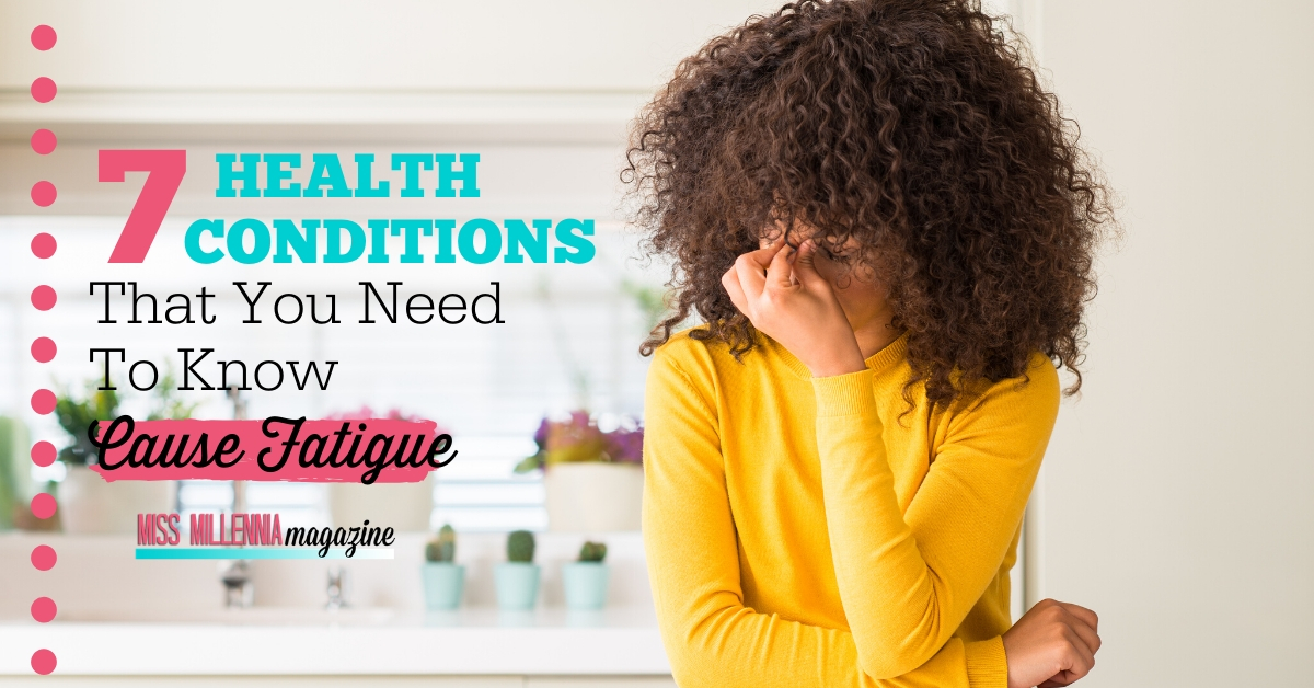 7 Health Conditions That You Need To Know Cause Fatigue