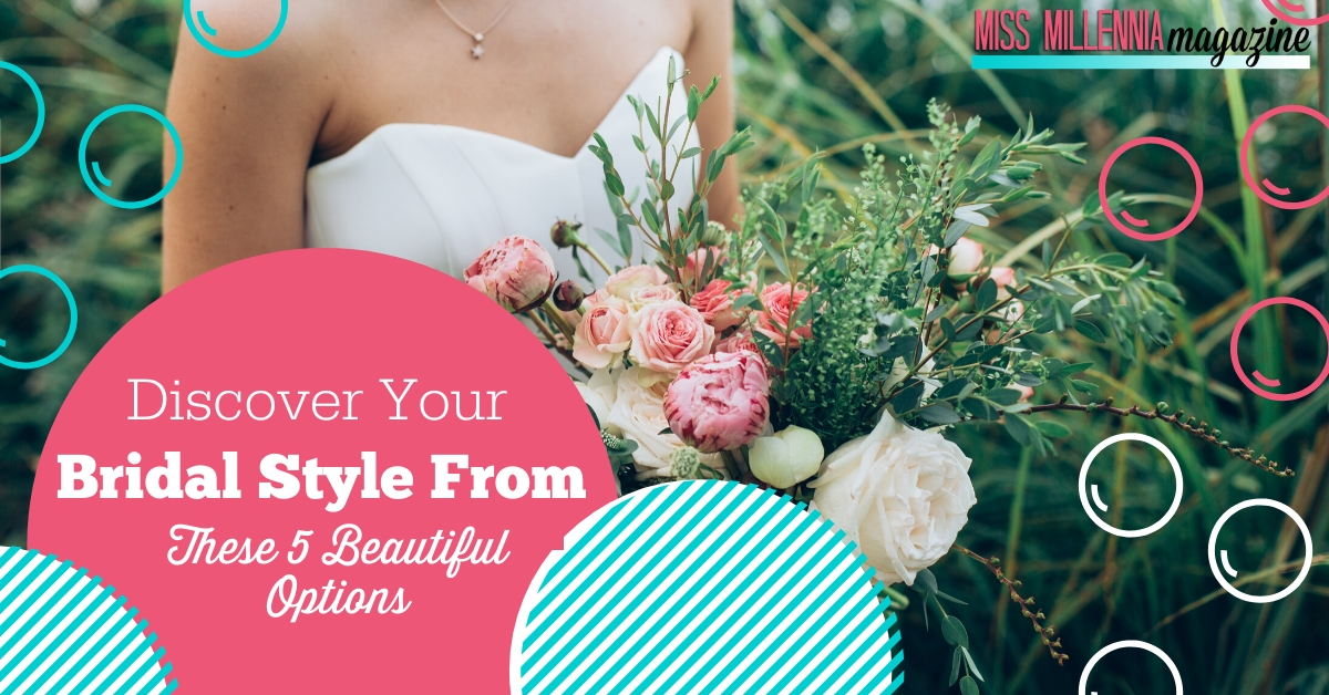 Discover Your Bridal Style From These 5 Beautiful Options