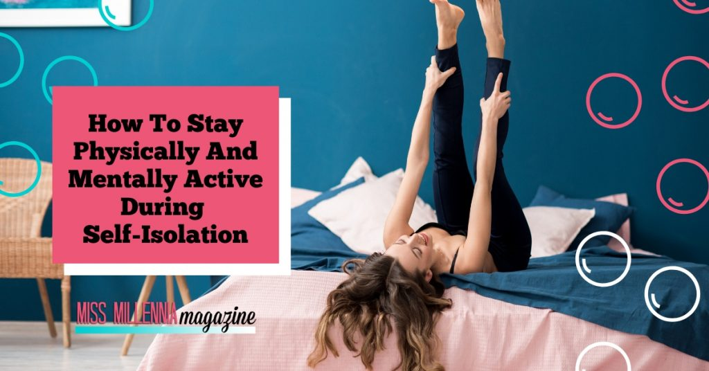 How To Stay Physically And Mentally Active During Self-Isolation