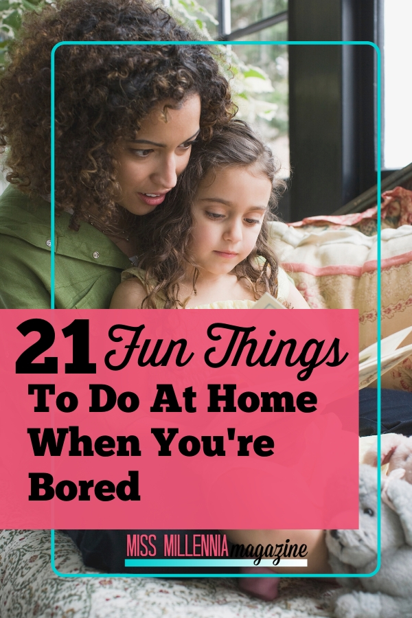 21 Fun Things To Do At Home When You're Bored