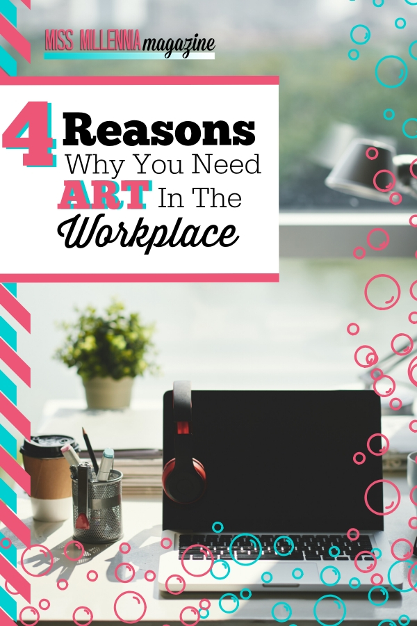 4 Reasons Why You Need Art In The Workplace