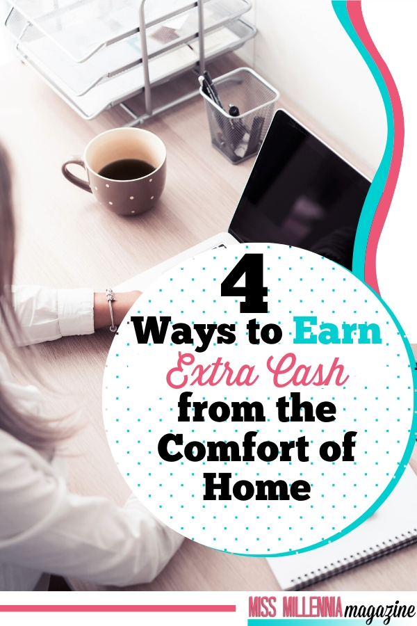 4 Ways to Earn Extra Cash from the Comfort of Home