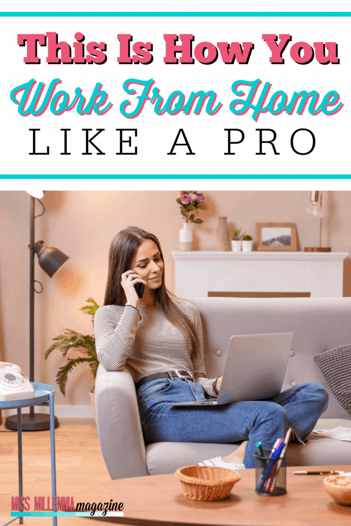This Is How You Work From Home Like a Pro