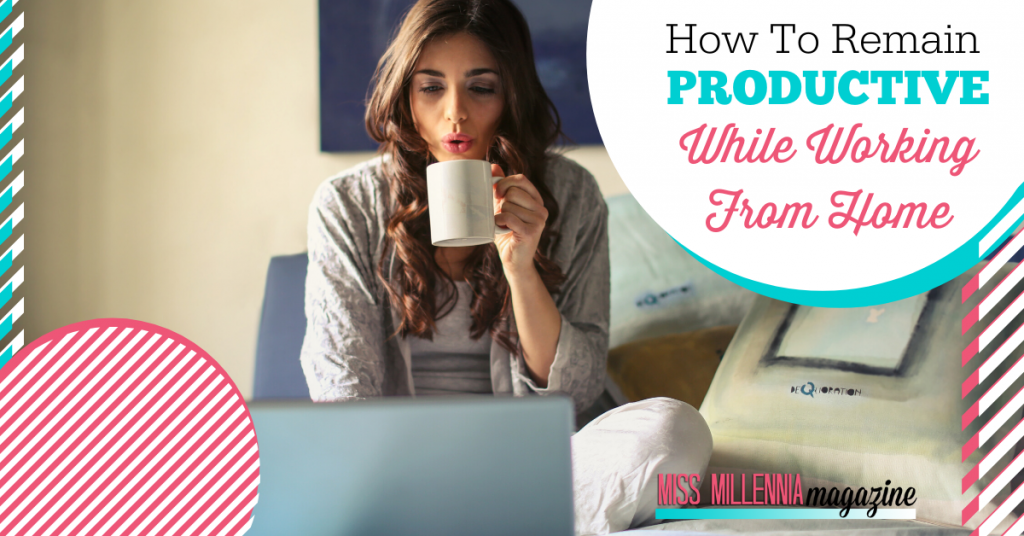 How To Remain Productive While Working From Home