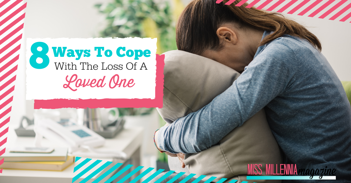 8 Ways To Cope With The Loss Of A Loved One