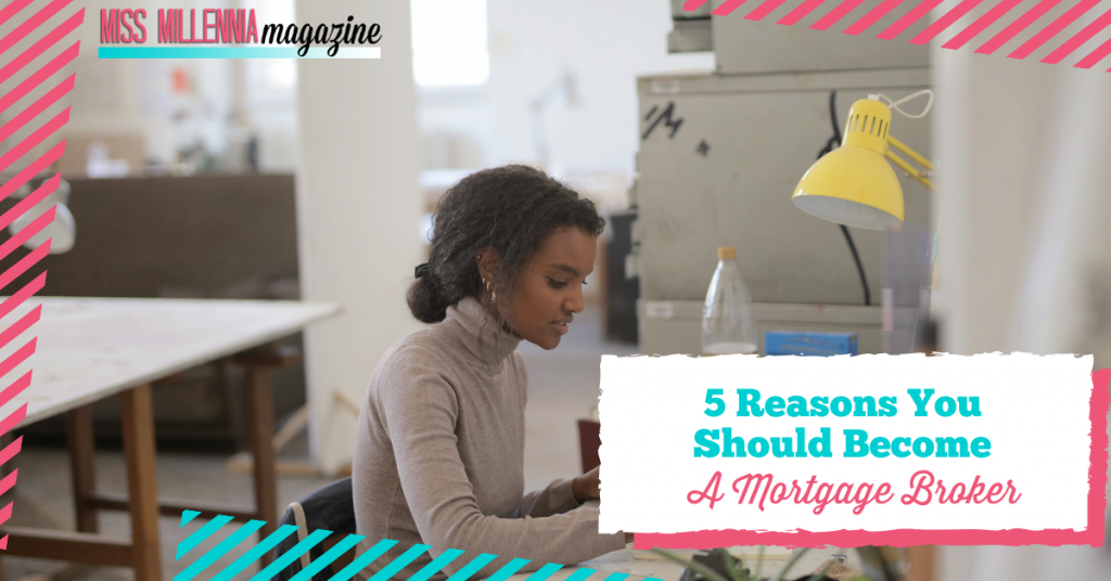 5 Reasons You Should Become A Mortgage Broker