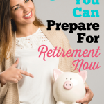 6 Ways You Can Prepare For Retirement Now