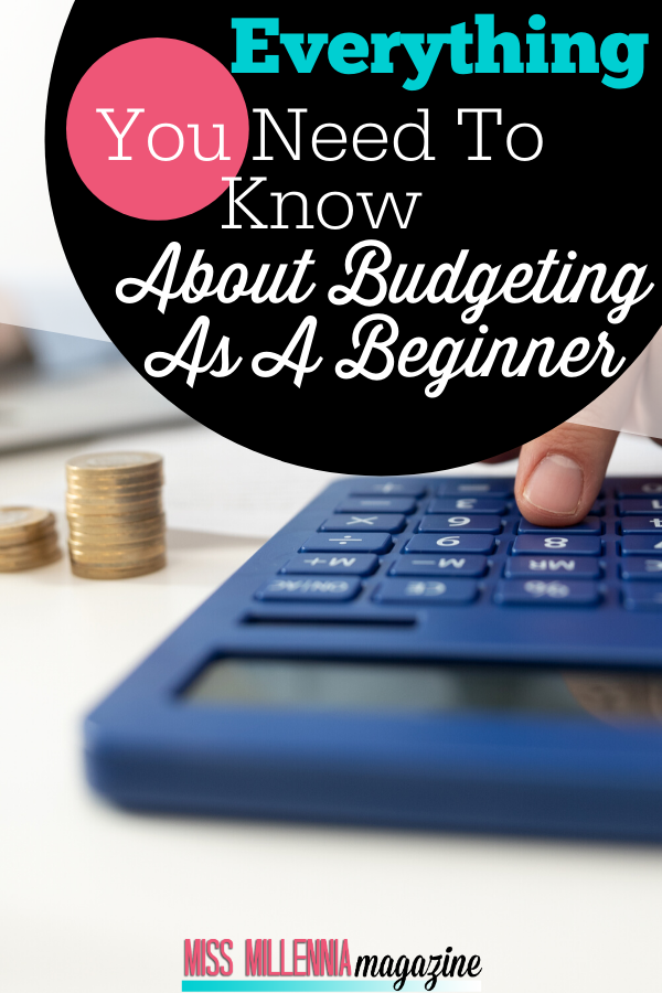 Everything You Need To Know About Budgeting As A Beginner