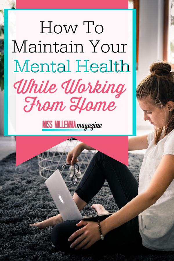 How To Maintain Your Mental Health While Working From Home