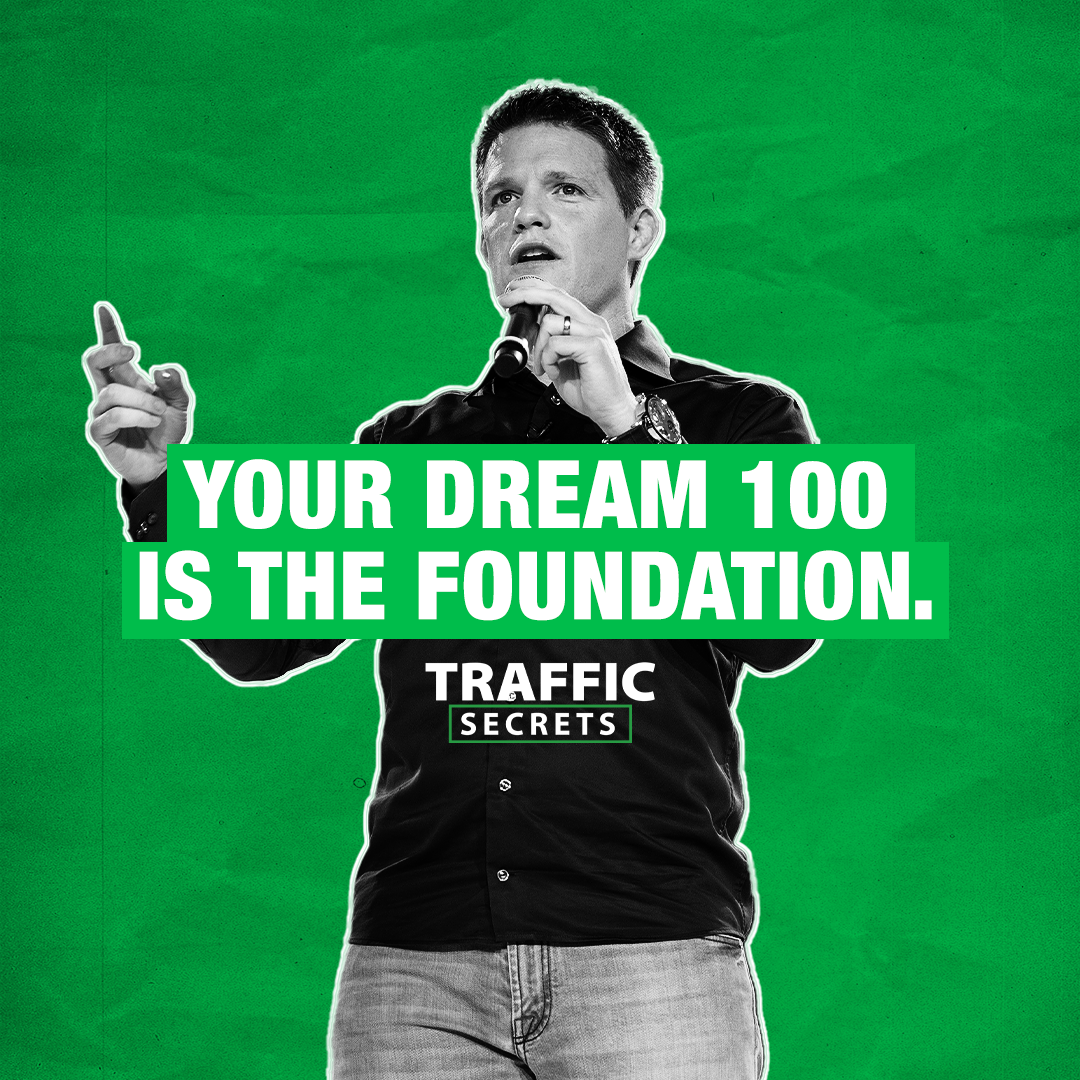 Traffic Secrets: Your Dream 100 Is The Foundation