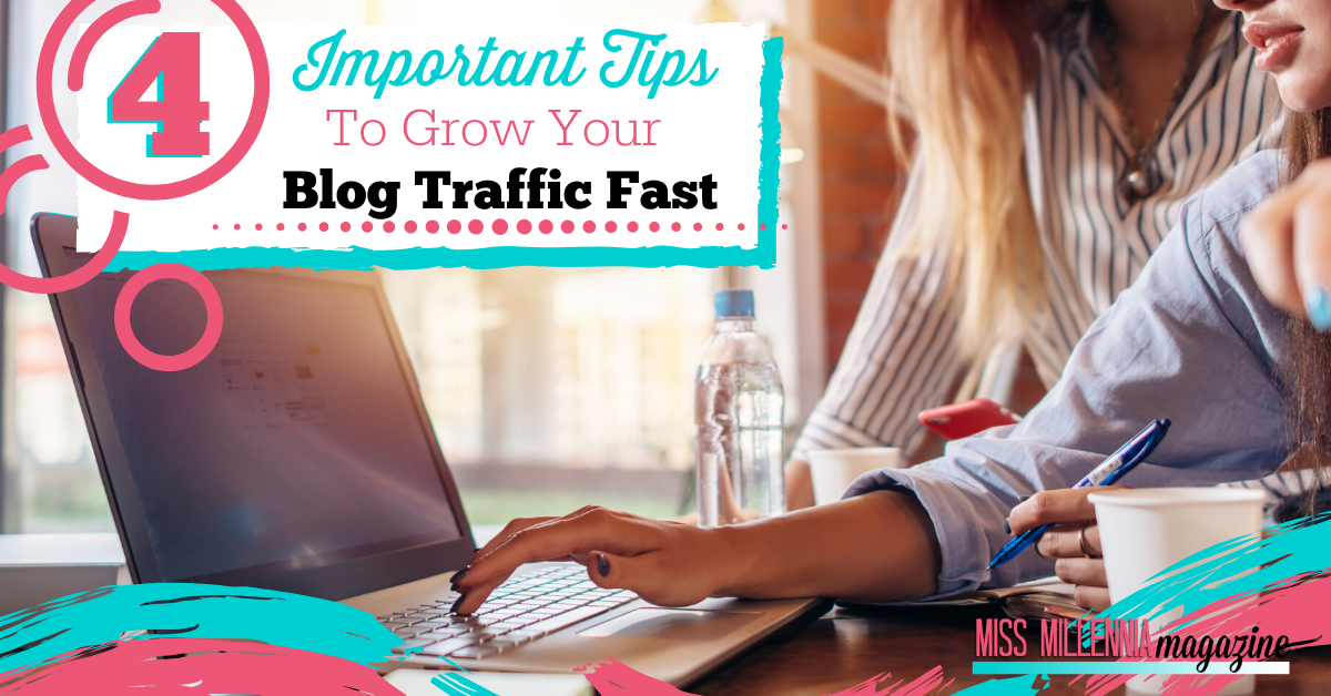 4 Important Tips To Grow Your Blog Traffic Fast