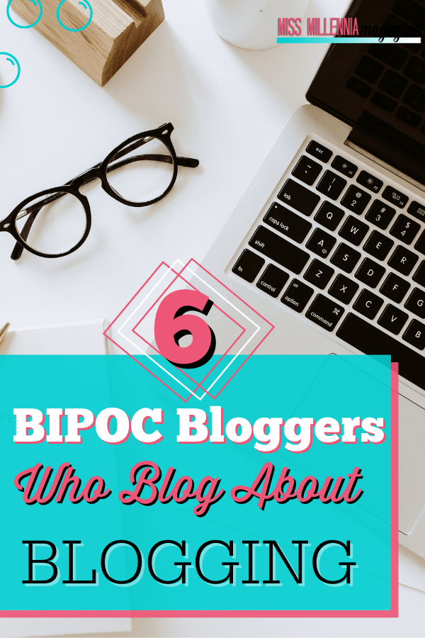 6 BIPOC Bloggers Who Blog About Blogging