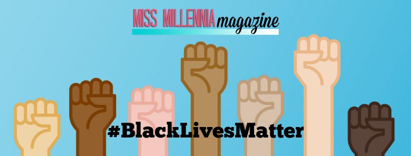Black Lives Matter Miss Millennia Magazine