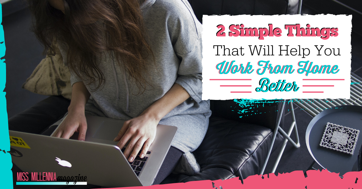 2 Simple Things That Will Help You Work From Home Better