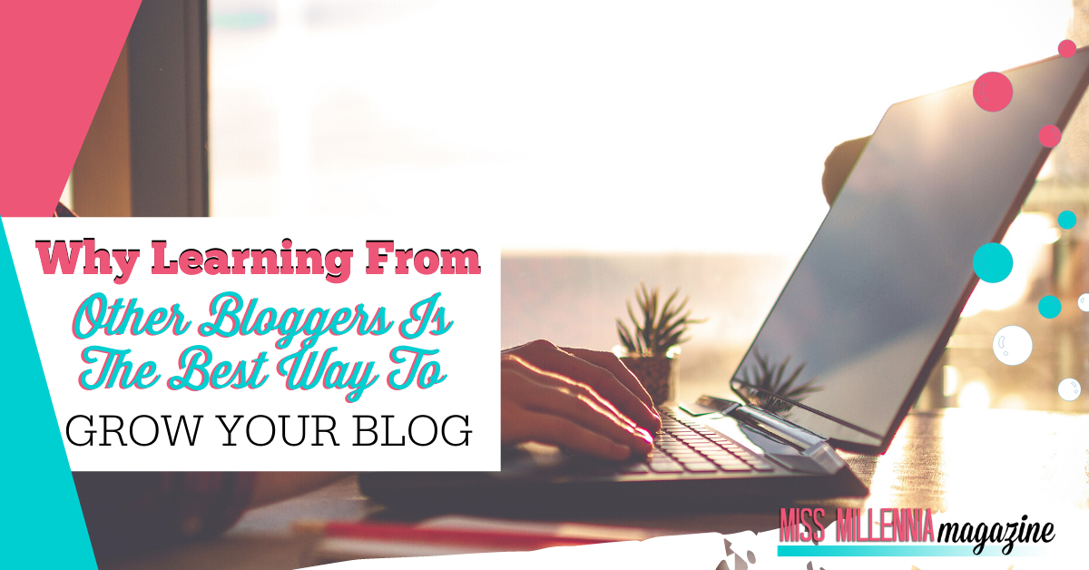 Why Learning From Other Bloggers Is The Best Way To Grow Your Blog