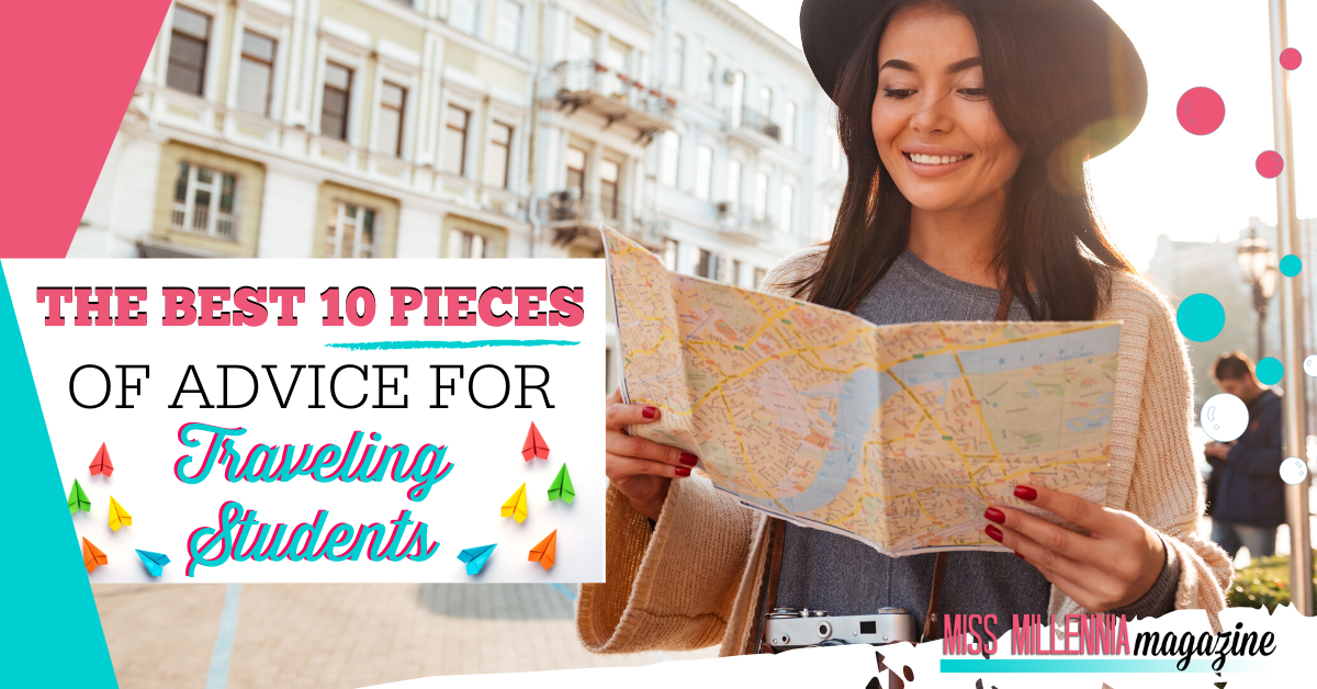 The Best 10 Pieces Of Advice For Traveling Students